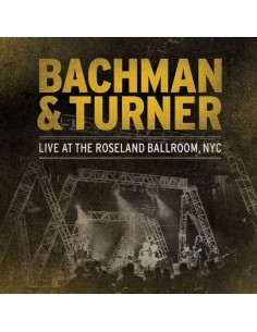 Bachman & Turner : Live At The Roseland Ballroom, NYC (2-LP)