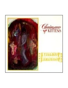 Chainsaw Kittens : Violent Religion (LP)