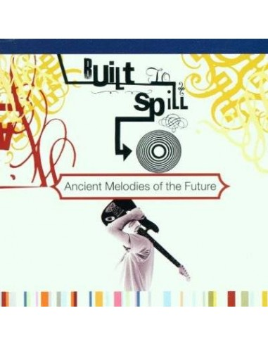 Built To Spill : Ancient Melodies of the Future (LP)